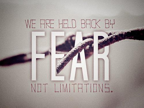 Limitations quote We are held back by fear, not limitations.