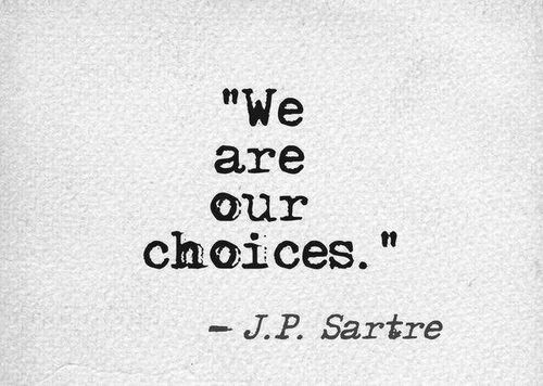 Fulfilling your destiny quote We are our choices.