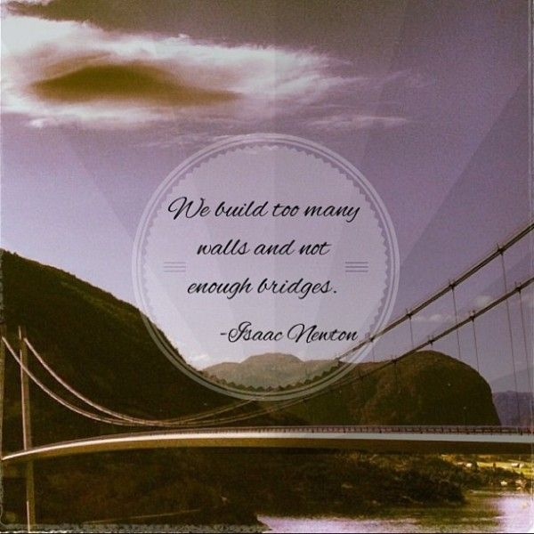 Build quote We build too many walls and not enough bridges.