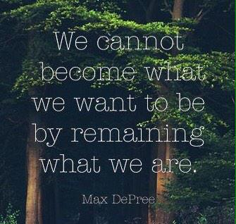 Remain quote We can not become what we want to be by remaining what we are.