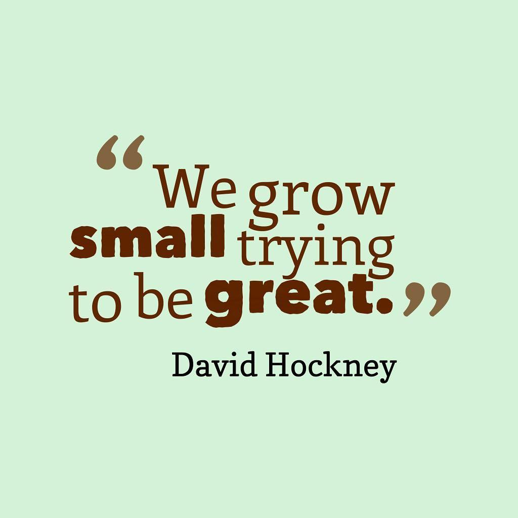 Enhance quote We grow small trying to be great.