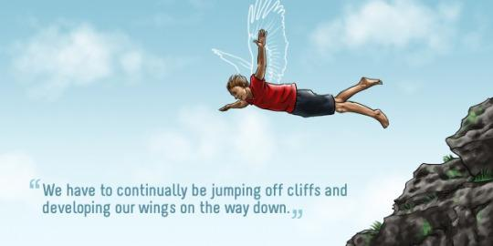 Jump quote We have to continually be jumping off cliffs and developing our wings on the way