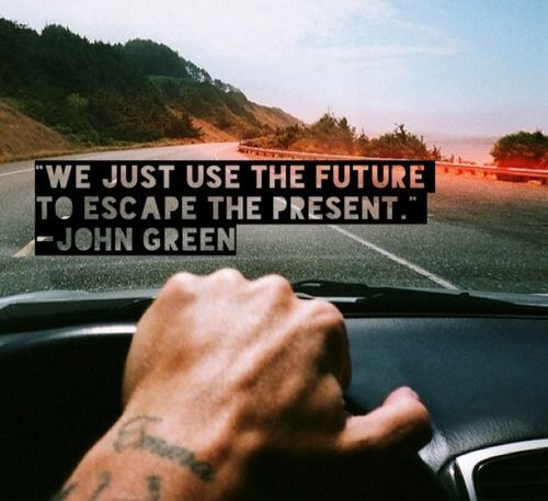 Cape quote We just use the future to escape the present.