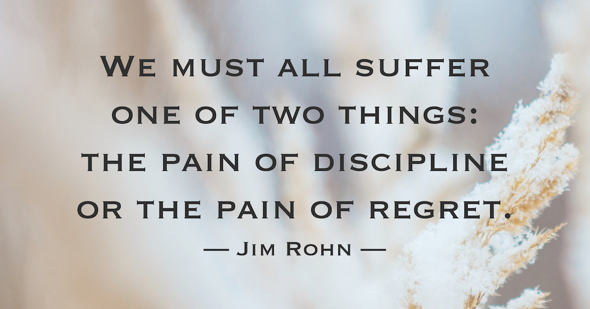 Suffer quote We must all suffer one of two things: the pain of discipline or the pain of regr
