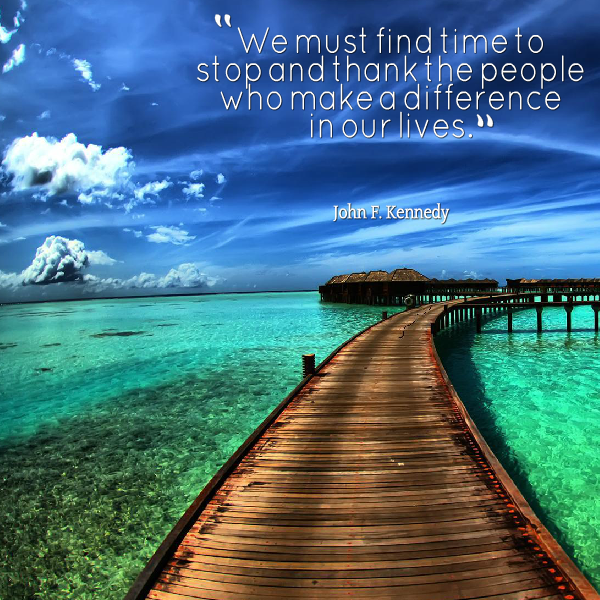 Different peoples quote We must find time to stop and thank the people who make a difference in our live