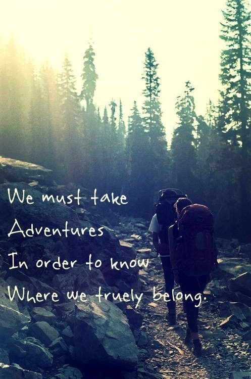 Belong quote We must take adventures in order to know where we truely belong.