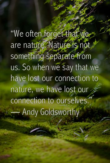 Separated quote We often forget that we are nature. Nature is not something separate from us. So