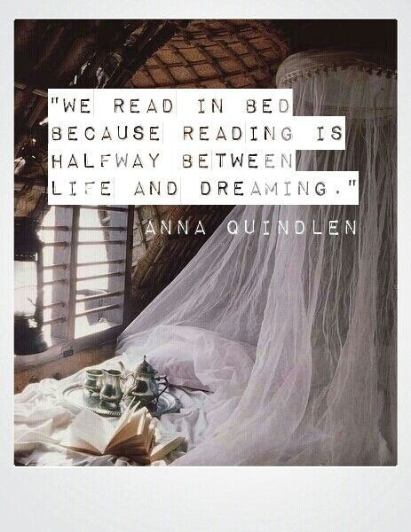 Lying bed quote We read in bed because reading is halfway between life and dreaming.