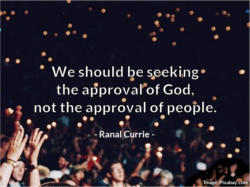 Devotion quote We should be seeking the approval of God, not the approval of people.