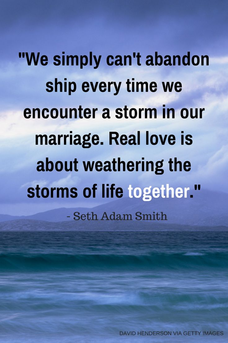 Weather quote We simply can't abandon ship every time we encounter a storm in our marriage. Re