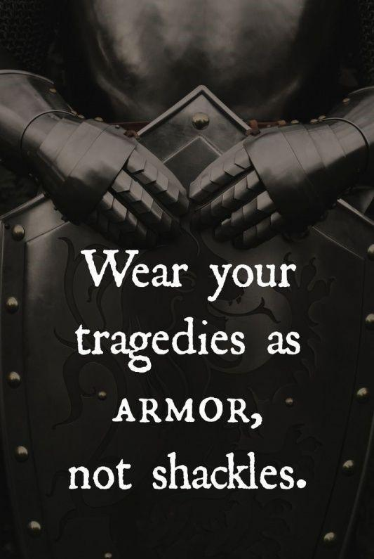 Experience quote Wear your tragedies as armor, not shackles.