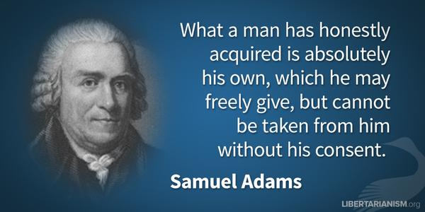 Samuel Adams quote What a man has honestly acquired is absolutely his own, which he may freely give