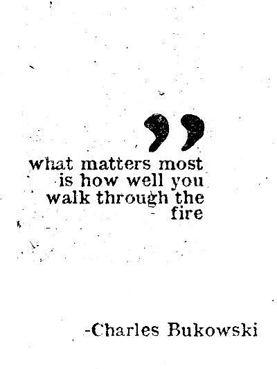 Fir quote What matters most is how well you walk through the fire.