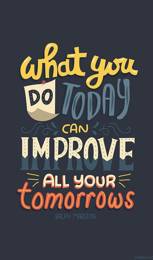 Improve quote What you do today can improve all your tomorrows.