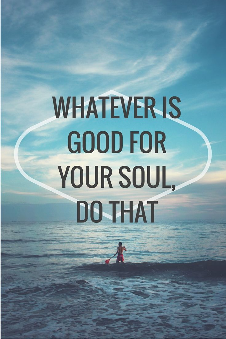 Good taste quote Whatever is good for you soul, do that.