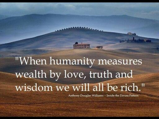Health wealth quote When humanity measures wealth by love, truth and wisdom we will all be rich.