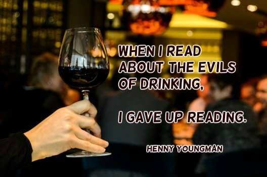 Evils quote When I read about the evils of drinking, I gave up reading.