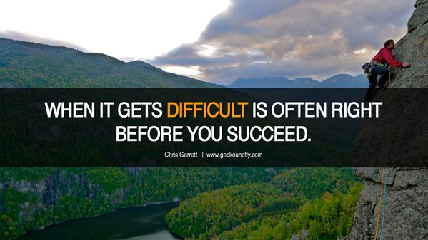 Difficulties quote When it gets difficult is often right before you succeed.