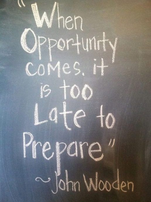 Late s quote When opportunity comes, it is too late to prepare.