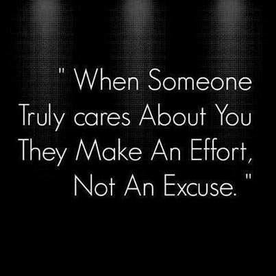 When someone truly cares about you, they make an effort, not an excuse.