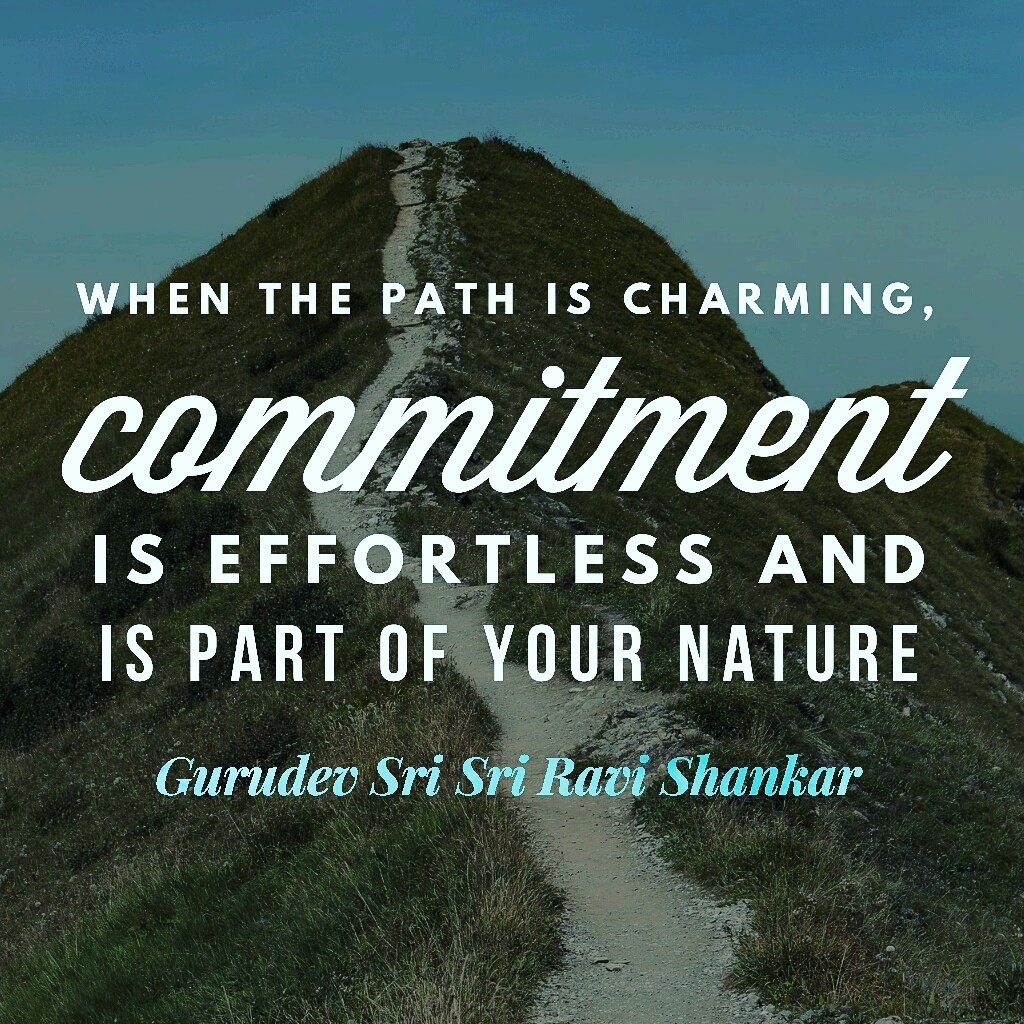 When the path is charming, commitment is effortless and is part of your nature.