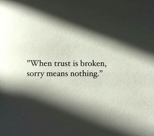 Trust me quote When trust is broken, sorry means nothing.