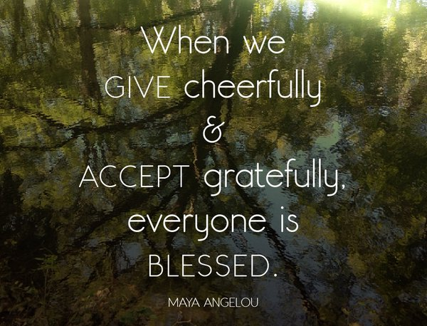 Accept quote When we give cheerfully and accept gratefully everyone is blessed.