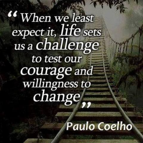 Challenged quote When we least expect it, life sets us a challenge to test our courage and willin