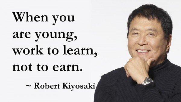 Inspirational learning quote When you are young, work to learn, not to earn.