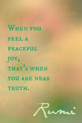 when-you-feel-a-peaceful-joy-thats-when-you-are-near-truth.jpg