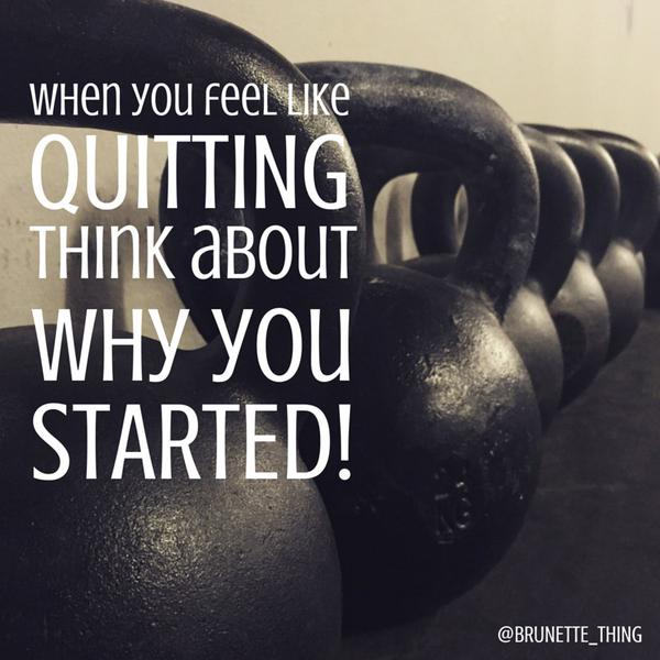 Fitness quote When you feel like quitting, think about why you started.