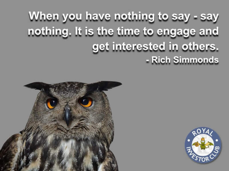 Interested quote When you have nothing to say - say nothing. It is the time to engage and get int
