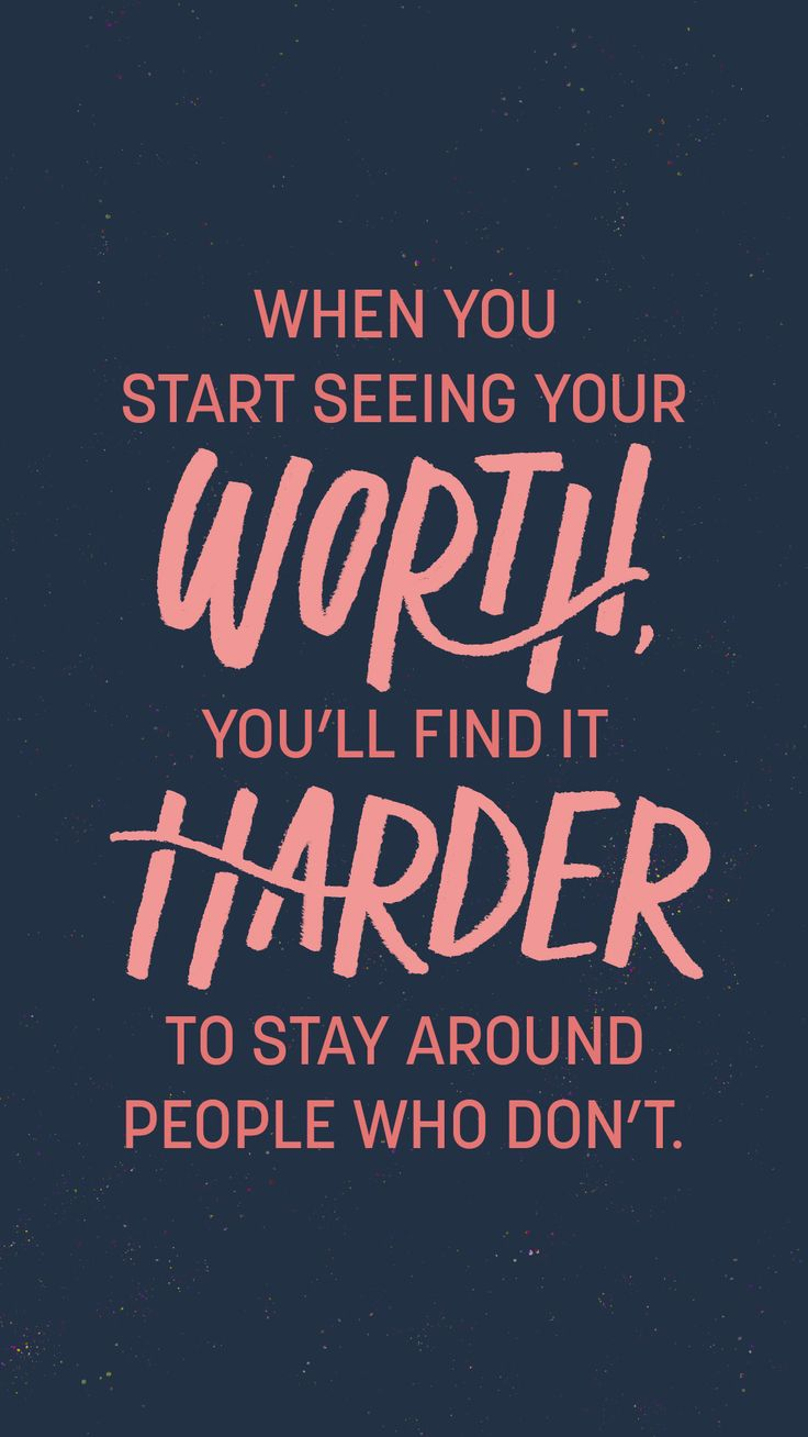 When you start seeing your worth, you'll find it harder to stay around people who don't. - Source Unknown