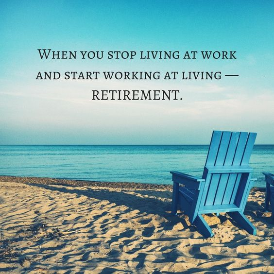 Retirement quote When you stop living at work and start working at living - retirement.
