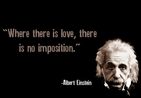 Albert Einstein quote Where there is love, there is no imposition.