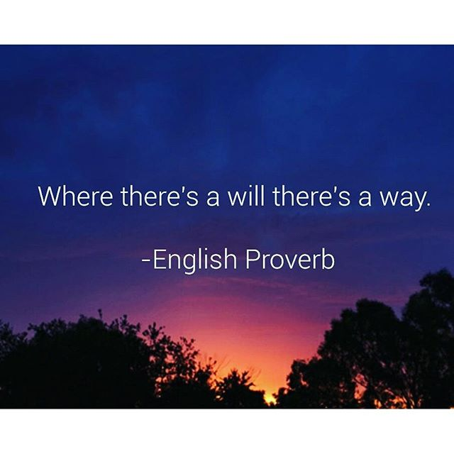 Where there's a will there's a way. - English Proverbs
