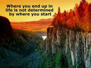 Your destiny quote Where you end up in life is not determined by where you start.