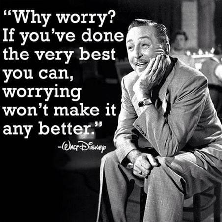 Worry quote Why Worry ? If you've done the very best you can, worrying won't make it any bet