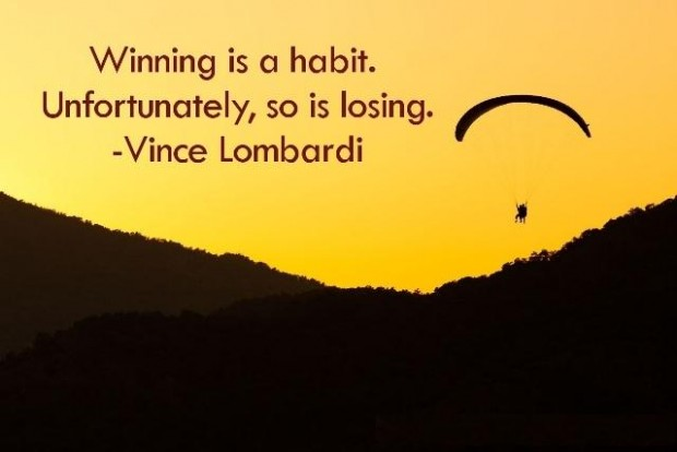 Winning quote Winning is a habit. Unfortunately, so is losing.