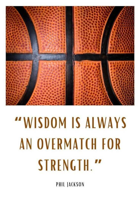 Phil Jackson quote Wisdom is an overmatch for strength.
