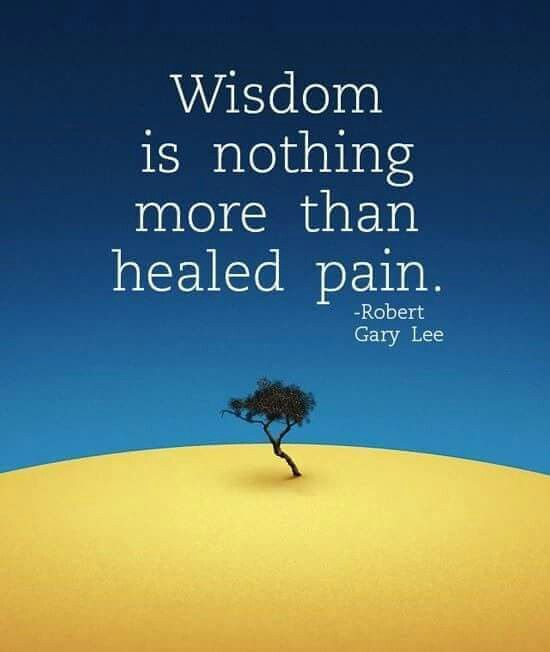 Healing quote Wisdom is nothing more than healed pain