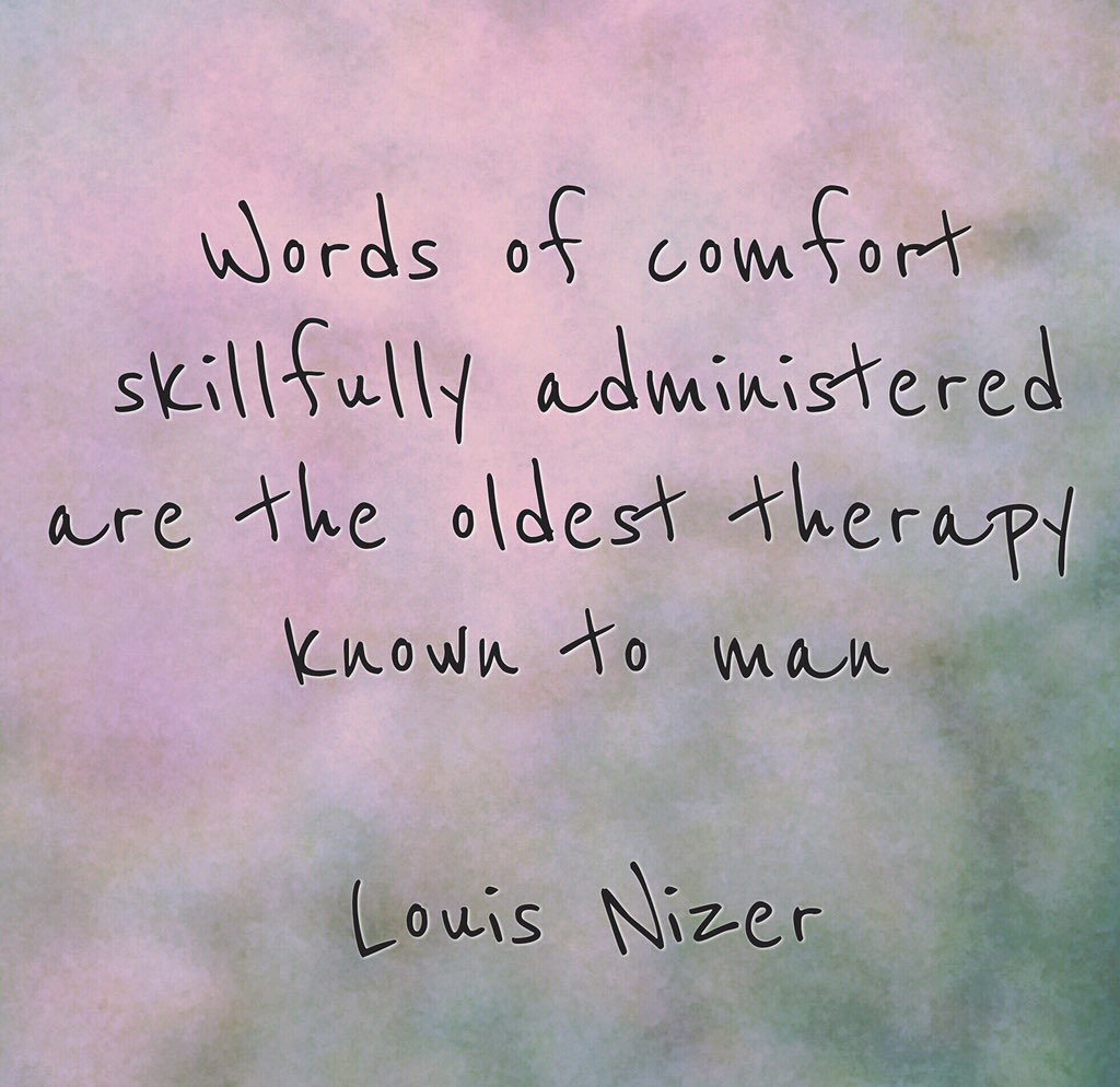 Holy man quote Words of comfort skillfully administered are the oldest therapy known to man.