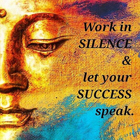 Work in silence and let your success speak. - Sayings
