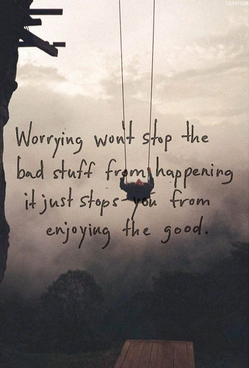 Enjoyment quote Worrying won't stop the bad stuff from happening, it just stops you from enjoyin