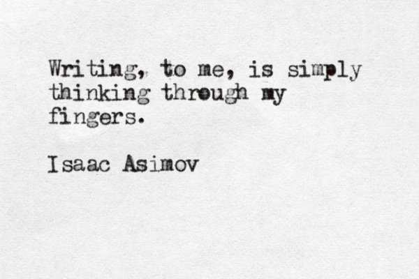 Isaac Asimov quote Writing, to me, is simply thinking through my fingers.