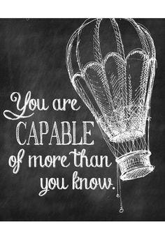 Capable quote You are capable of more than you know.