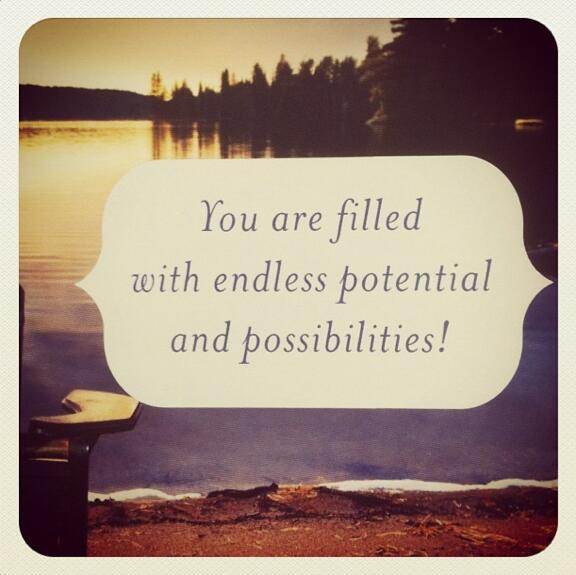 Potentialities quote You are filled with endless potential and possibilities!