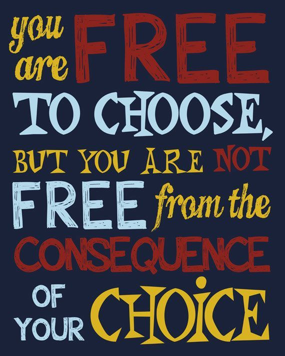 Being free quote You are free to choose, but you are not free from the consequence of your choice