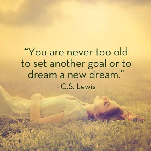 Set quote You are never too old to set another goal, or to dream a new dream.