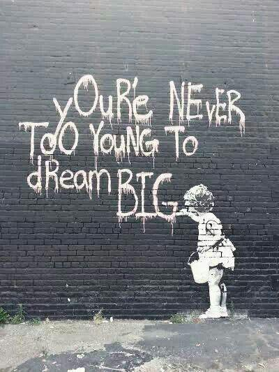 Young quote You are never too young to dream big.